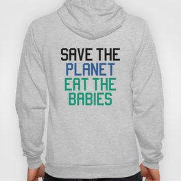 Save the planet eat the babies Hoody