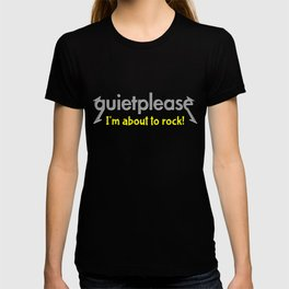 Quiet please | I'm about to rock T-shirt