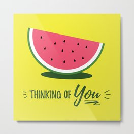 Thinking of You... Watermelon Metal Print