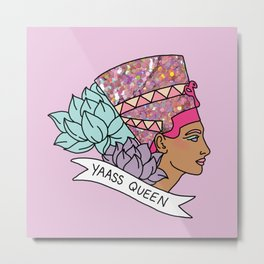 Yas Queen Eyptian Broad City Print Metal Print
