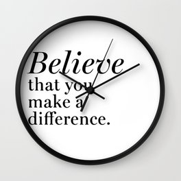 Believe that you make a difference Wall Clock