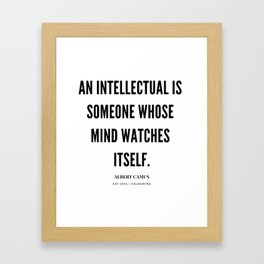 Albert Camus Quote | An Intellectual Is Someone Whose Mind Watches ItSelf Framed Art Print