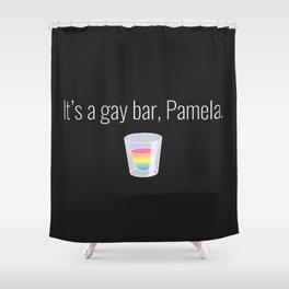 It s a gay bar Pamela Shower Curtain