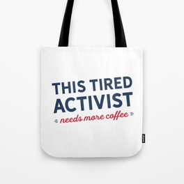 Tired Activist Needs Coffee! Tote Bag
