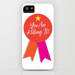 You Are Killing It! iPhone Case