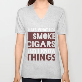 Thats What I Do I Smoke Cigars And I Know Things Unisex V-Neck