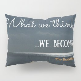 WHAT WE THINK, WE BECOME Pillow Sham