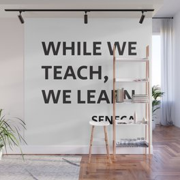 WHILE WE TEACH, WE LEARN - Seneca Stoic Philosophy Quote Wall Mural