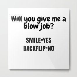 Will you give me a blow job? Metal Print