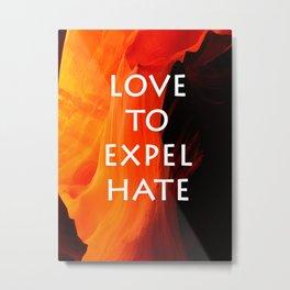 Love to Expel Hate Metal Print