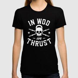 In WOD We Thrust T-shirt