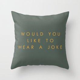 Would You Like To Hear A Joke? Throw Pillow