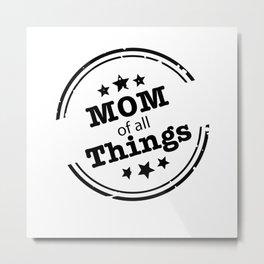 Mom Of All Things Metal Print