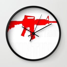 THE 2ND AMENDMENT ISNT ABOUT HUNTING Wall Clock