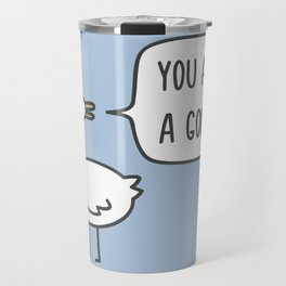 You are a goose Travel Mug