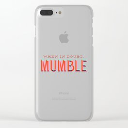When in Doubt, Mumble Clear iPhone Case