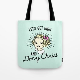 Let's Get High and Deny Christ Tote Bag