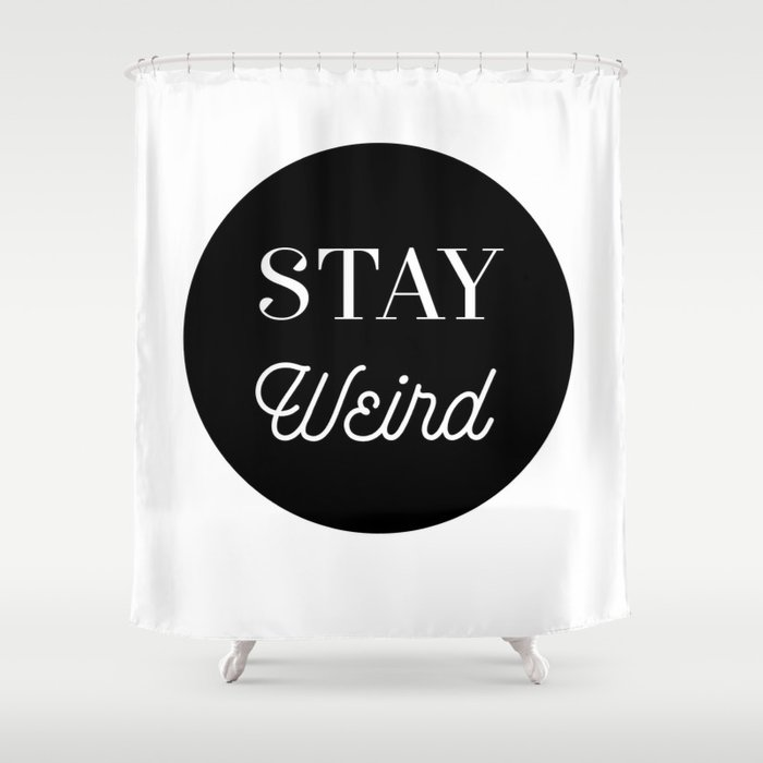 Minimalist Black And White Stay Weird Print Shower Curtain By Wemakeyouhappy