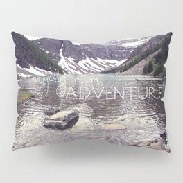 Everyday is an Adventure Pillow Sham