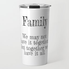 We May Not Have it All Together but Together We Have it All | Gallery Wall Travel Mug