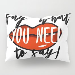 Say What You Need To Say! Pillow Sham