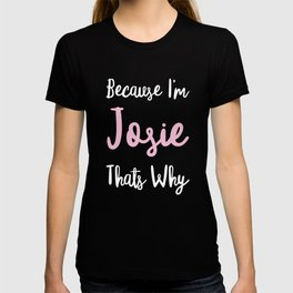 Josie Personalized Name Gift Woman Girl Pink Thats Why Custom Girly Women Kids Her T-shirt