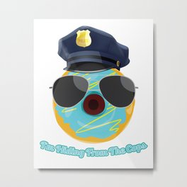 I'm Hiding From The Cops Metal Print