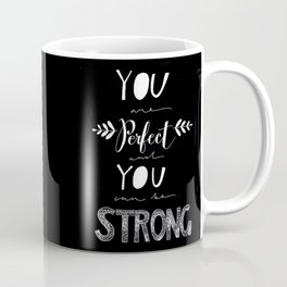 You are Perfect Coffee Mug