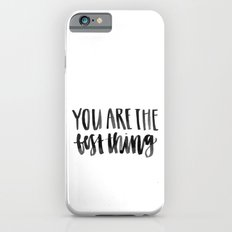 You are the Best Thing iPhone 6s Slim Case