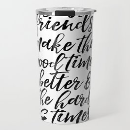 Typography Print Quotes Art Print PRINTABLE ART Love Sign BFF Gifts Best Friends Gift Friends Quotes Travel Mug