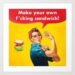 Make your own f*cking sandwich! Art Print