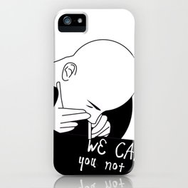we can you not iPhone Case