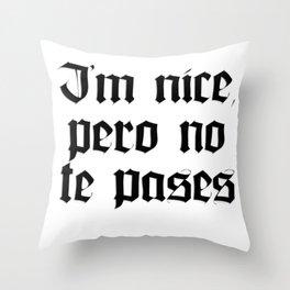 I'm nice, pero no te pases Throw Pillow
