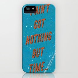I ain't got nothing but Time iPhone Case