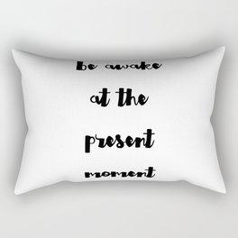Be awake at the present moment Rectangular Pillow
