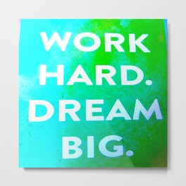 Work Hard. Dream Big. Watercolor and Ink ( Decor, Typography, S6, Tropical) Metal Print
