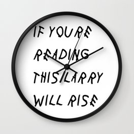 If You'Re Reading This Larry Will Rise Wall Clock