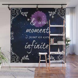 And in that moment I swear we were infinite Wall Mural
