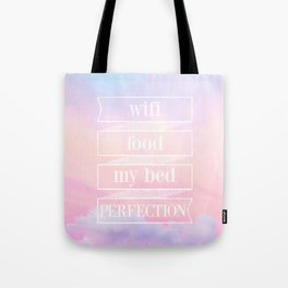 wifi, food, my bed, perfection Tote Bag