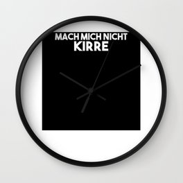 Mach Mich Nicht Kirre Gift for Ruhrpottler Wall Clock