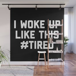 Woke Up Tired Funny Quote Wall Mural