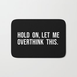Hold On Let Me Overthink this black and white Bath Mat