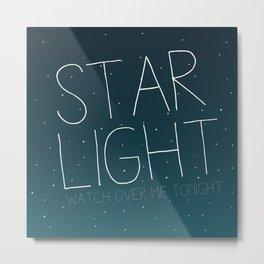 STAR LIGHT WATCH OVER ME TONIGHT Metal Print