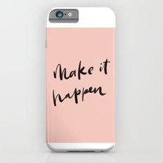 Don't wait for it to happen. MAKE it happen! iPhone 6s Slim Case