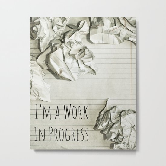 I'm A Work In Progress Metal Print