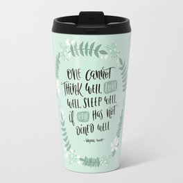 One Cannot.. if One Has Not Dined Well - Foodie Travel Mug