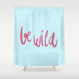 Be wild in bright pink lettering Shower Curtain