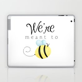 We're Meant To Bee Laptop & iPad Skin