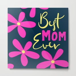 Mother's Day (Best Mom Ever) Metal Print