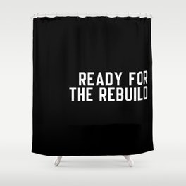 Ready For The Rebuild Shower Curtain